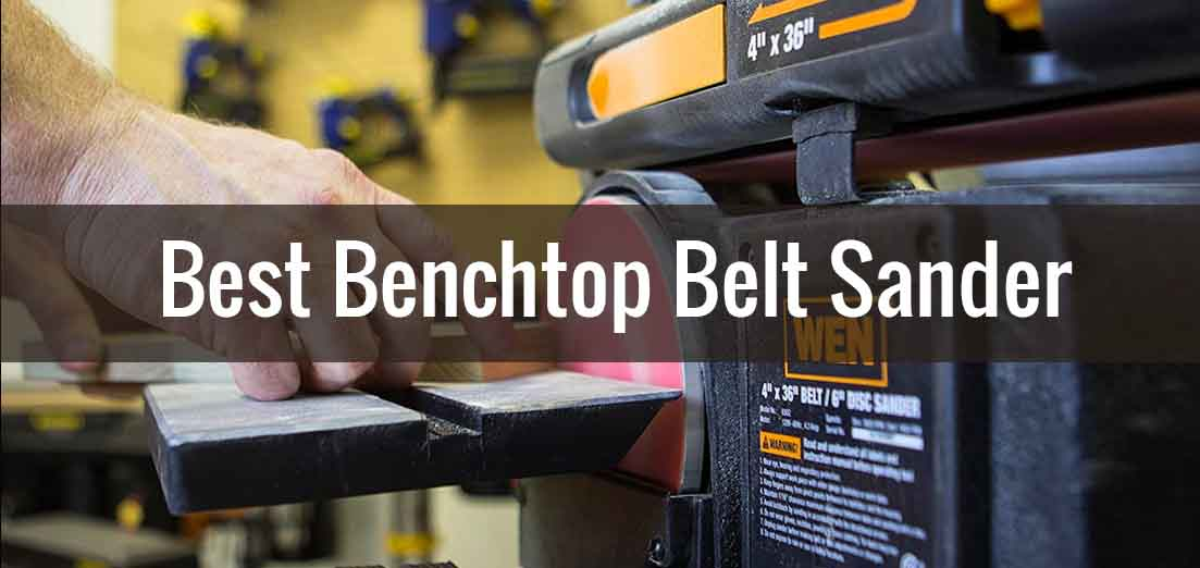 Best Benchtop Belt Sander