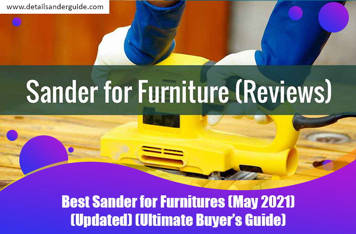 Best Sander for Furnitures (May 2021) (Updated) (Ultimate Buyer's Guide)