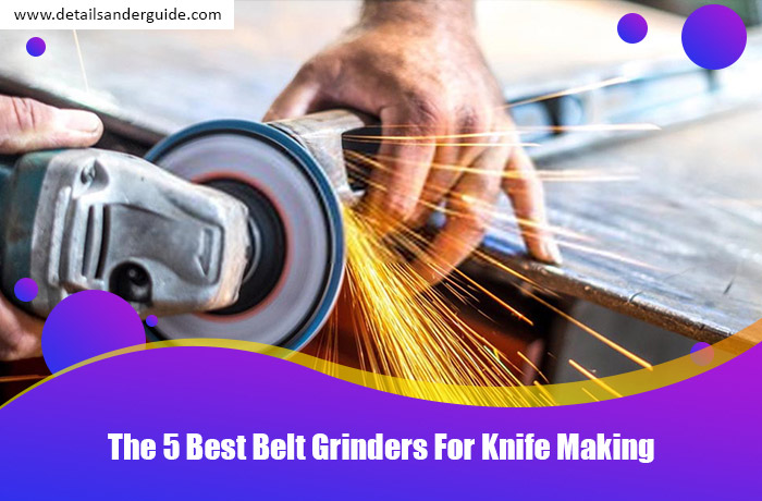 The 5 Best Belt Grinders For Knife Making