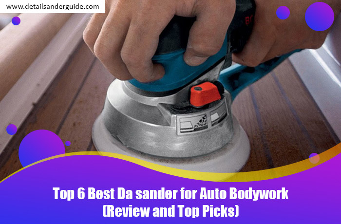 Top 6 Best Da Sander for Auto Bodywork (Review and Top Picks)