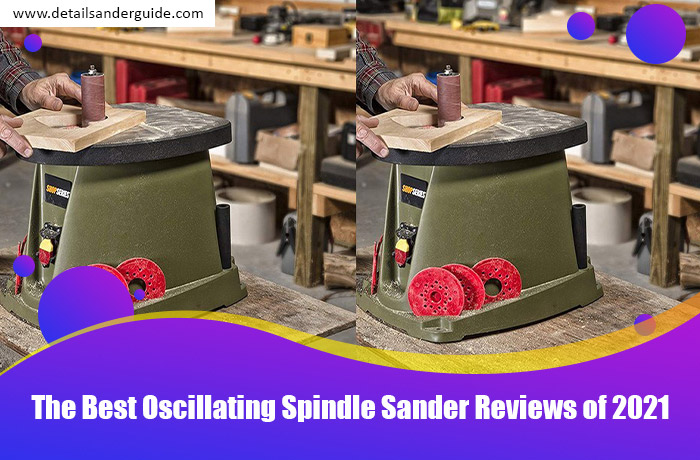 The Best Oscillating Spindle Sander Reviews of 2021