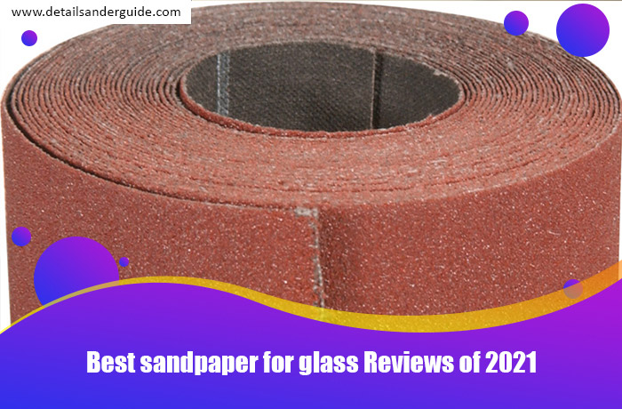 Best sandpaper for glass Reviews of 2021