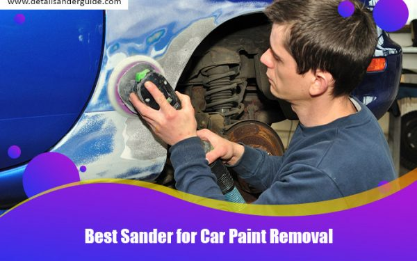 Best Sander for Car Paint Removal