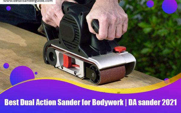 Best Dual Action Sander for Bodywork | DA sander 2021