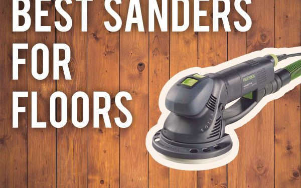 5 Best Hardwood Floor sanders for 2021